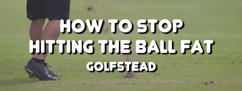 How To Stop Hitting The Ball Fat - Banner