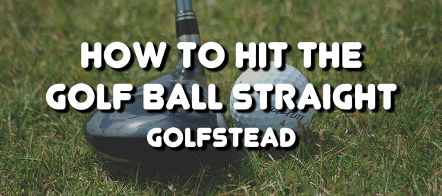 How To Hit The Golf Ball Straight - Banner