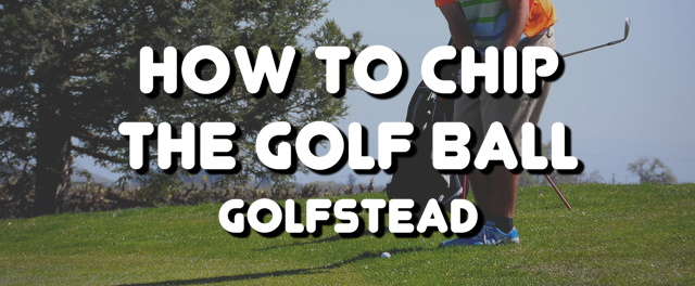 How To Chip The Golf Ball - Banner